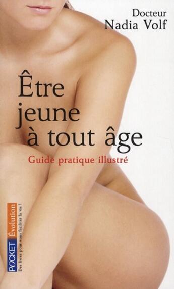 Couverture du livre « Être jeune à tout âge ; guide pratique illustré » de Nadia Volf aux éditions Pocket