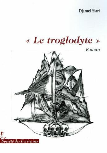 Couverture du livre « «le troglodyte» » de Djamel Siari aux éditions Societe Des Ecrivains