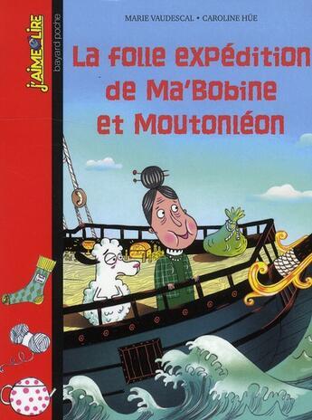 Couverture du livre « La folle expédition de Ma' Bobine et Moutonléon » de Caroline Hue et Marie Vaudescal aux éditions Bayard Jeunesse