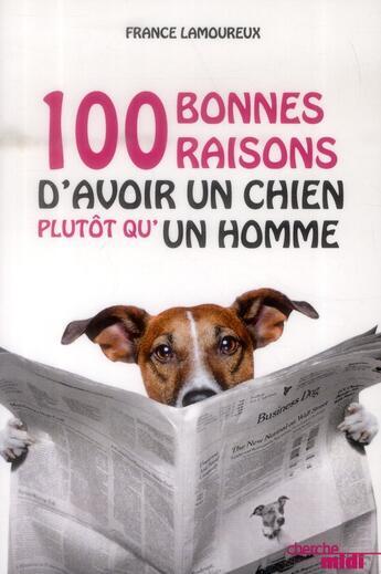 Couverture du livre « 100 bonnes raisons d'avoir un chien plutôt qu'un homme » de Aldo Raccione et France Lamoureux aux éditions Cherche Midi