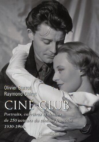 Couverture du livre « Ciné-club ; portraits, carrières et destins de 250 acteurs du cinéma français 1930-1960 » de Olivier Barrot et Raymond Chirat aux éditions Flammarion