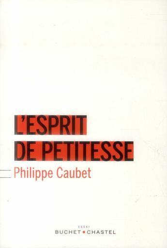 Couverture du livre « Esprit de petitesse » de Philippe Caubet aux éditions Buchet Chastel