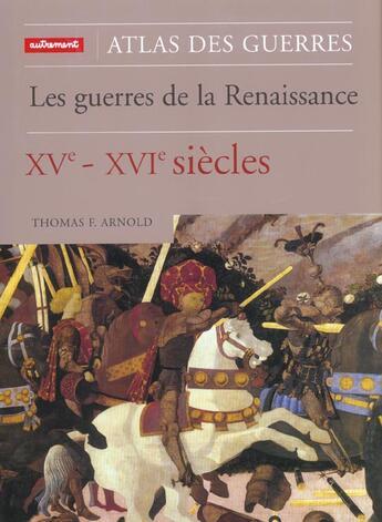 Couverture du livre « Les guerres de la Renaissance ; XVe - XVIe siècles » de Thomas F. Arnold aux éditions Autrement