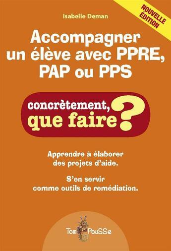 Couverture du livre « Accompagner un élève avec PPRE, PAP ou PPS » de Isabelle Deman aux éditions Tom Pousse