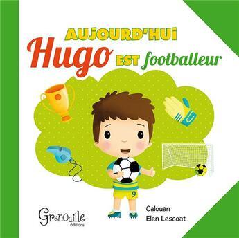 Couverture du livre « Aujourd'hui Hugo est footballeur » de Elen Lescoat et Calouan aux éditions Grenouille