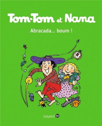 Couverture du livre « Tom-Tom Et Nana T.16 ; Abracada...Boum ! » de Bernadette Despres et Jacqueline Cohen aux éditions Bayard Jeunesse