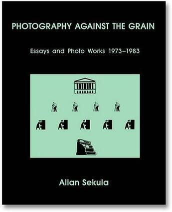 Couverture du livre « Photography against the grain » de Allan Sekula aux éditions Mack Books