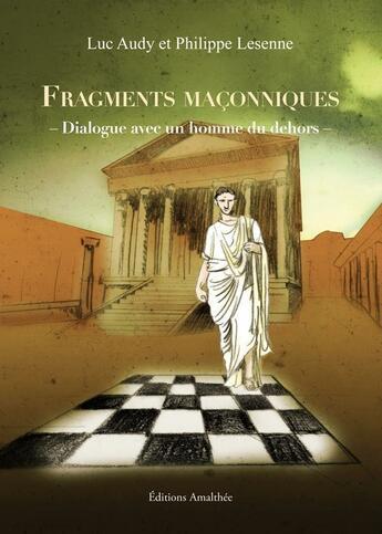 Couverture du livre « Fragments maconniques ; dialogue avec un homme du dehors » de Luc Audy et Philippe Lesenne aux éditions Amalthee