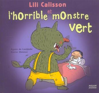 Couverture du livre « Lili Calisson Et L'Horrible Monstre Vert » de Xavier Deneux et Agnes De Lestrade aux éditions Milan