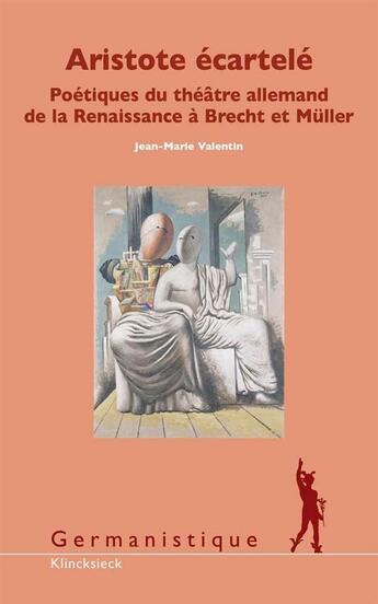 Couverture du livre « Aristote écartelé ; poétique du théâtre allemand de la Renaissance de Brecht à Müller » de Jean-Marie Valentin aux éditions Klincksieck