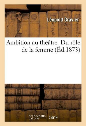 Couverture du livre « Ambition Au Theatre. Du Role De La Femme » de Gravier-L aux éditions Hachette Bnf