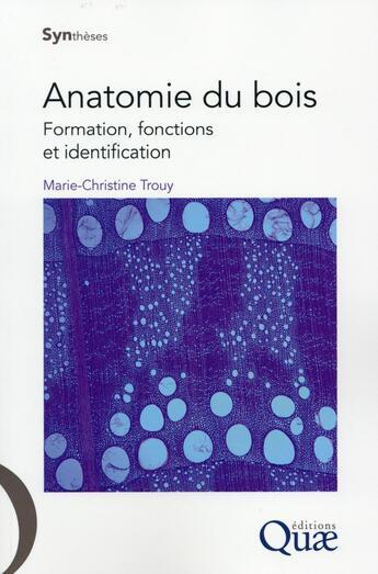 Couverture du livre « Anatomie du bois ; formation, fonctions et identification » de Marie-Christine Trouy aux éditions Quae