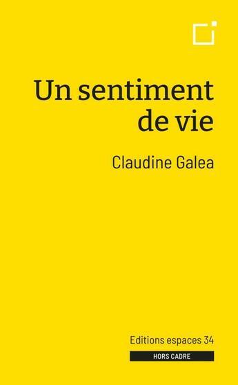 Couverture du livre « Un sentiment de vie » de Claudine Galea aux éditions Espaces 34