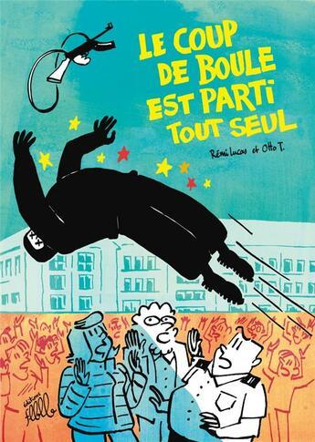 Couverture du livre « Le coup de boule est parti tout seul » de T. Otto et Remi Lucas aux éditions Editions Flblb