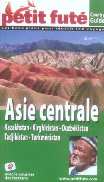 Couverture du livre « Guide Petit Fute ; Country Guide ; Asie Centrale (Edition 2007) » de Collectif Petit Fute aux éditions Le Petit Fute