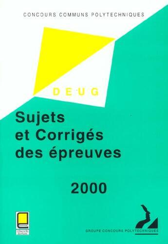 Couverture du livre « Concours Communs Polytechniques ; Filiere Deug ; Sujets Et Corriges Des Epreuves 2000 » de Collectif aux éditions Cepadues