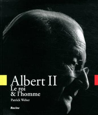 Couverture du livre « Albert II ; le roi et l'homme » de Patrick Weber aux éditions Lannoo