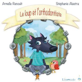 Couverture du livre « Le loup et l'orthodontiste » de Stephanie Alastra et Armelle Renoult aux éditions Limonade