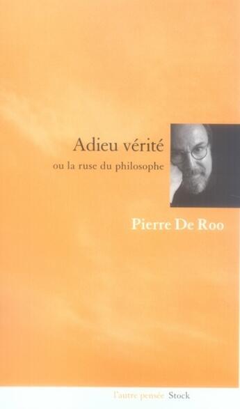Couverture du livre « Adieu vérité ou la ruse du philosophe » de Pierre De Roo aux éditions Stock