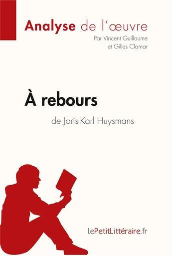 Couverture du livre « à rebours de Joris-Karl Huysmans » de Vincent Guillaume aux éditions Lepetitlitteraire.fr