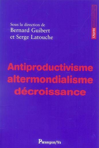 Couverture du livre « Antiproductivisme Altermondialisme Decroissance » de Collectif aux éditions Parangon