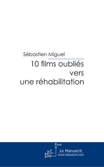 Couverture du livre « 10 films oubliés vers une réhabilitation » de Miguel-S aux éditions Le Manuscrit
