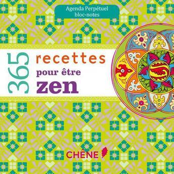 Couverture du livre « Agenda perpétuel ; bloc-notes ; 365 recettes pour être zen » de Collectif aux éditions Chene