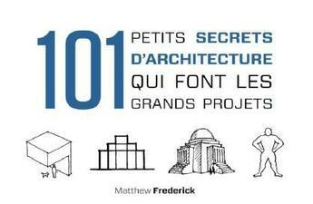 Couverture du livre « 101 petits secrets d'architecture qui font les grands projets » de Matthew Frederick aux éditions Dunod