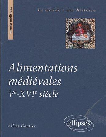 Couverture du livre « Alimentations médiévales, Ve-XVIe siècle » de Gautier aux éditions Ellipses Marketing
