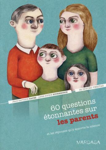 Couverture du livre « 60 questions étonnantes sur les parents » de Jean-Baptiste Dayez et Anne-Sophie Ryckebosch aux éditions Mardaga Pierre