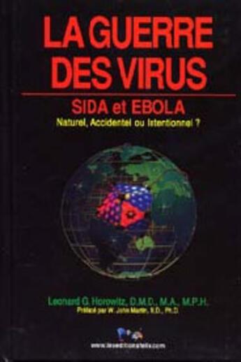 Couverture du livre « La guerre des virus ; sida et ebola ; naturel, accident ou intentionnel? » de Leonard G Horowitz aux éditions Felix