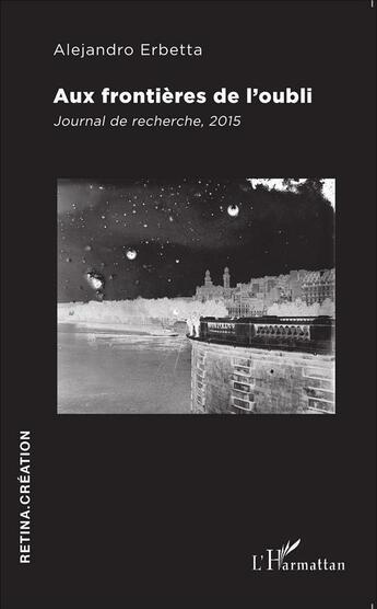 Couverture du livre « Aux frontières de l'oubli ; journal de recherche, 2015 » de Alejandro Erbetta aux éditions L'harmattan