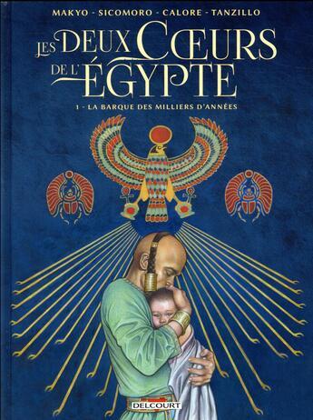 Couverture du livre « Les deux coeurs de l'Egypte T.1 ; la barque des milliers d'années » de Eugenio Sicomoro et Makyo et Alessandro Calore aux éditions Delcourt