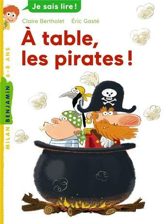 Couverture du livre « À table, les pirates ! » de Claire Bertholet et Eric Gaste aux éditions Milan
