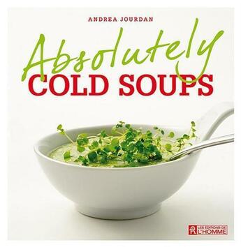 Couverture du livre « Absolutely cold soups » de Andrea Jourdan aux éditions Editions De L'homme