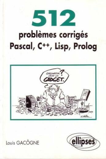 Couverture du livre « 512 Problemes Corriges En Pascal C++ Lisp Prolog » de Gacogne aux éditions Ellipses Marketing