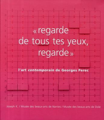 Couverture du livre « « regarde de tous tes yeux, regarde » ; l'art contemporain de Georges Perec » de Collectif aux éditions Joseph K