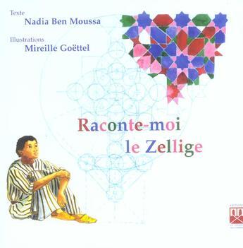 Couverture du livre « Raconte-moi le zellige » de Nadia Ben Moussa et Mireille Goettel aux éditions Yanbow Al Kitab