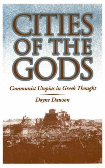 Couverture du livre « Cities of the Gods: Communist Utopias in Greek Thought » de Dawson Doyne aux éditions Oxford University Press Usa