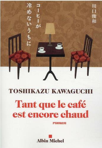 Couverture du livre « Tant que le café est encore chaud » de Toshikazu Kawaguchi aux éditions Albin Michel