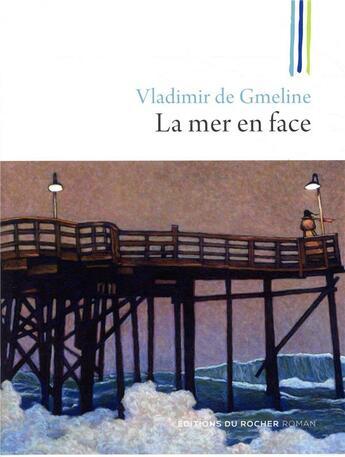 Couverture du livre « La mer en face » de Vladimir De Gmeline aux éditions Rocher