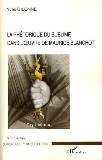 Couverture du livre « La rhétorique du sublime dans l'oeuvre de Maurice Blanchot » de Yves Gilonne aux éditions L'harmattan