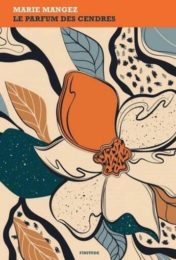 Couverture du livre « Le parfum des cendres » de Mangez Marie aux éditions Finitude