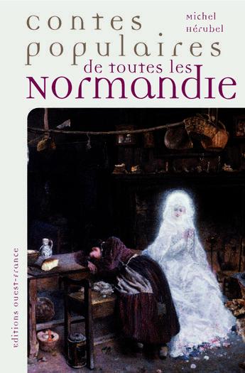 Couverture du livre « Contes populaires de toutes les normandies » de  aux éditions Ouest France