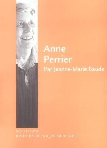 Couverture du livre « Anne Perrier » de Jeanne-Marie Baude aux éditions Seghers