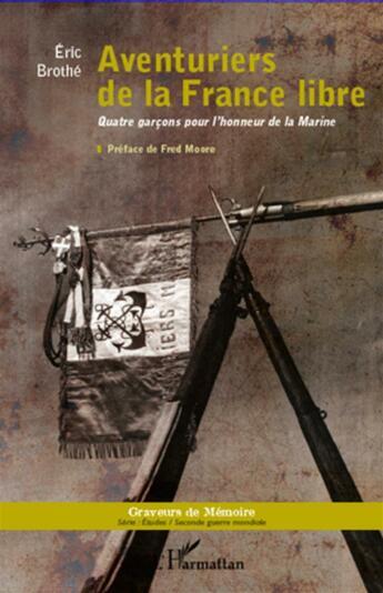 Couverture du livre « Aventuriers de la France libre ; quatre garçons pour l'honneur de la Marine » de Eric Brothe aux éditions L'harmattan