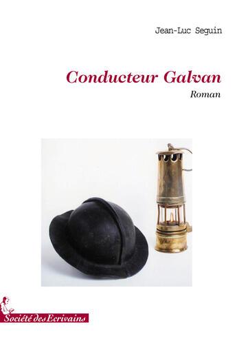 Couverture du livre « Conducteur Galvan » de Jean-Luc Seguin aux éditions Societe Des Ecrivains