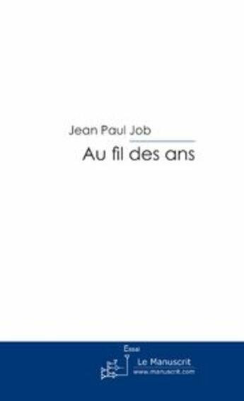 Couverture du livre « Au fil des ans » de Jean Paul Job aux éditions Le Manuscrit