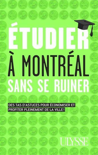 Couverture du livre « Étudier à Montréal sans se ruiner ; des tas d'astuces pour économiser et profiter pleinement de la ville! » de Jean-Francois Vinet aux éditions Ulysse