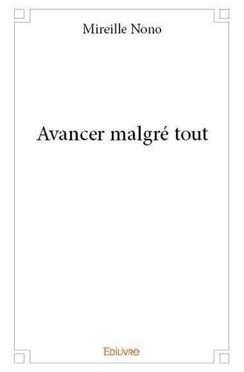 Couverture du livre « Avancer malgre tout » de Mireille Nono aux éditions Edilivre-aparis